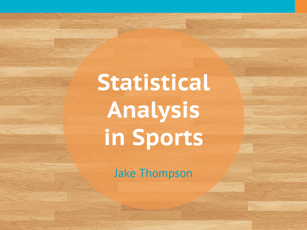 Statistical Analysis in Sports Jake Thompson