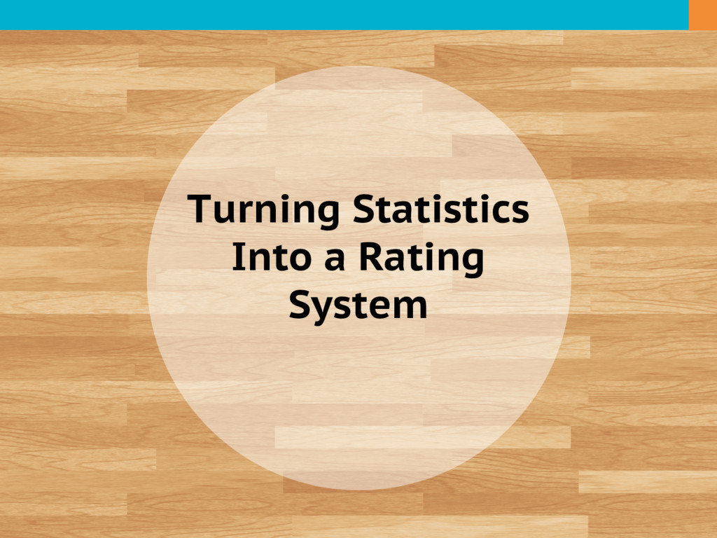 Turning Statistics Into a Rating System