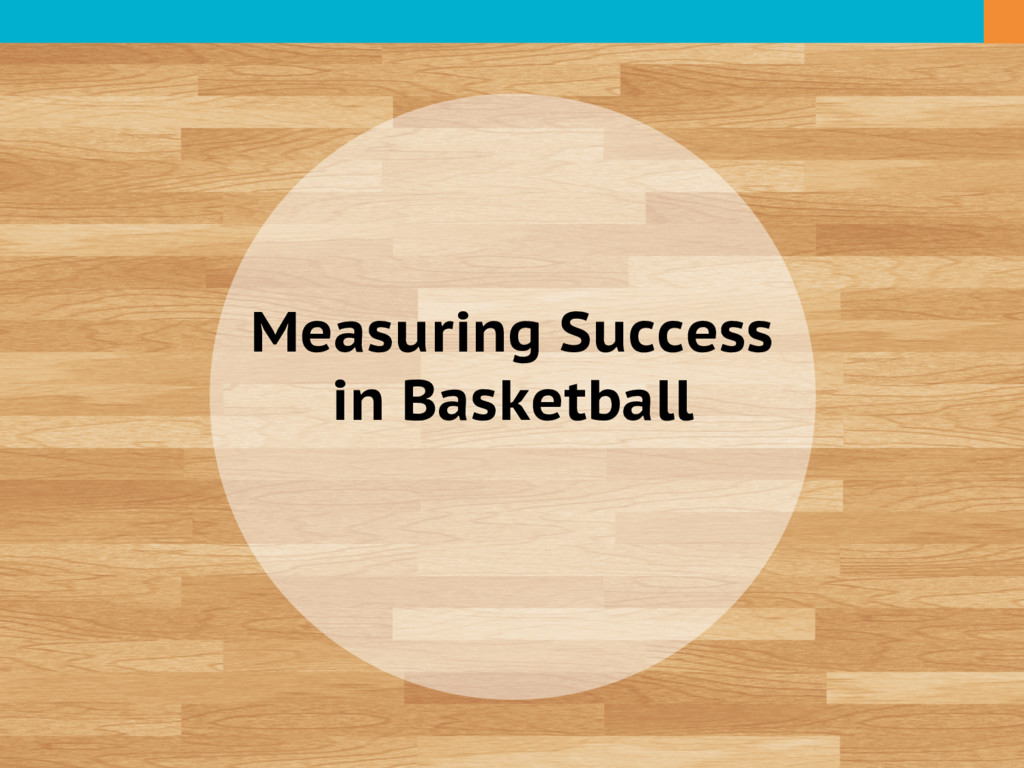 Measuring Success in Basketball