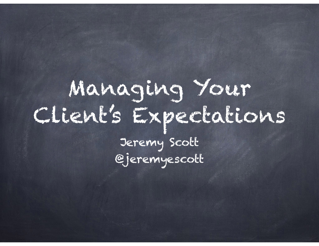 Managing Your Client's Expectations Jeremy Scot...