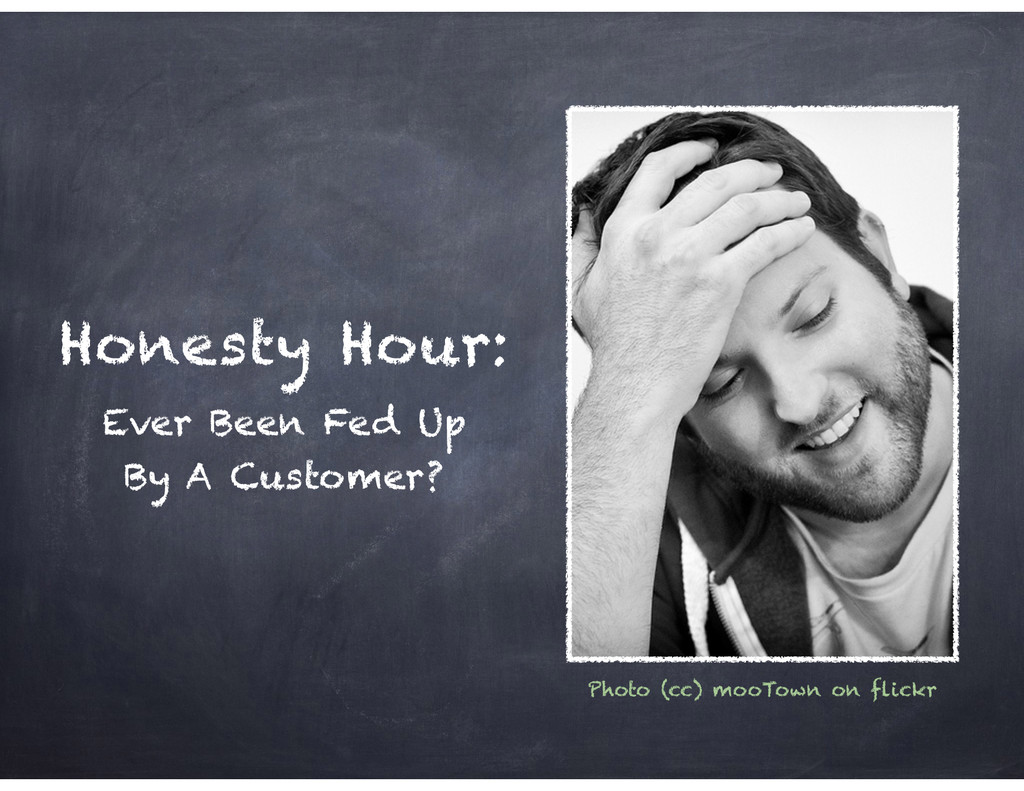 Honesty Hour: Ever Been Fed Up