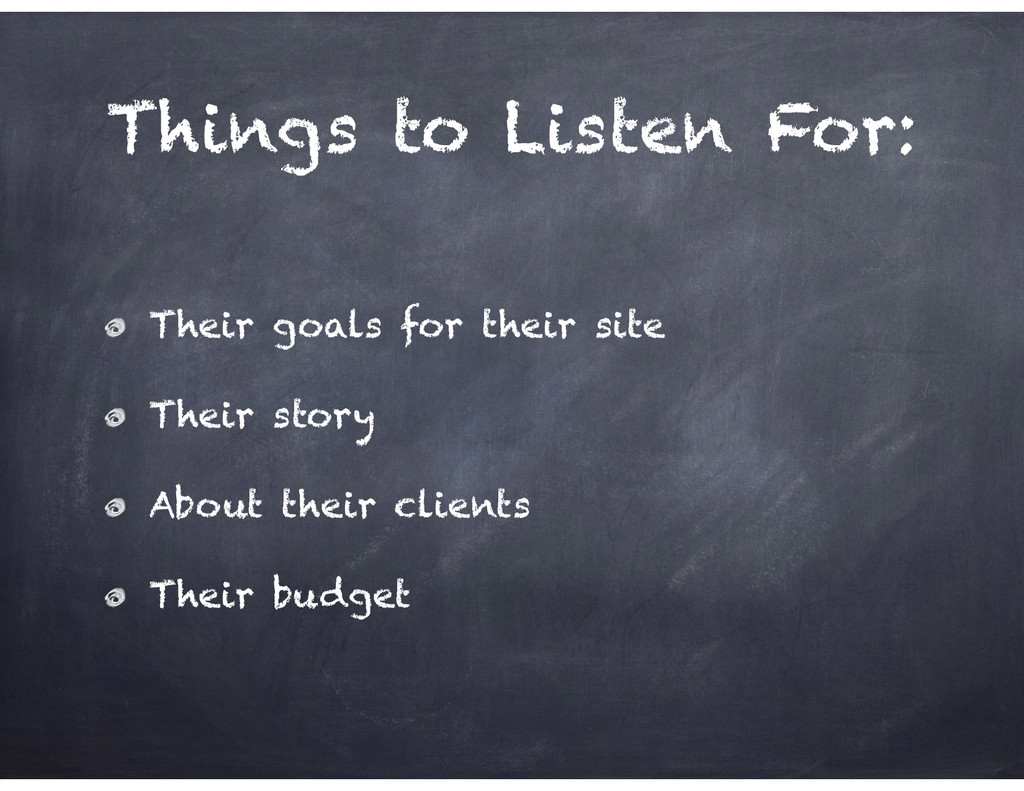 Things to Listen For: Their goals for their sit...