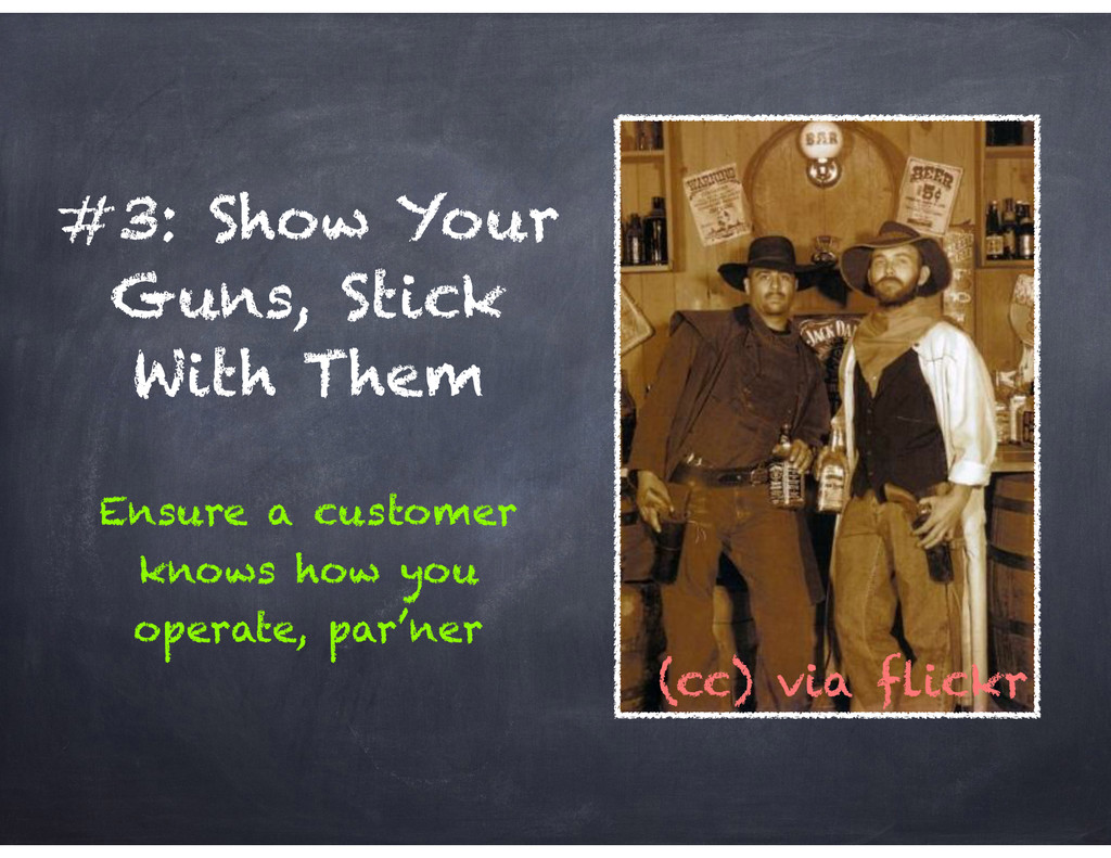 #3: Show Your Guns, Stick With Them Ensure a cu...