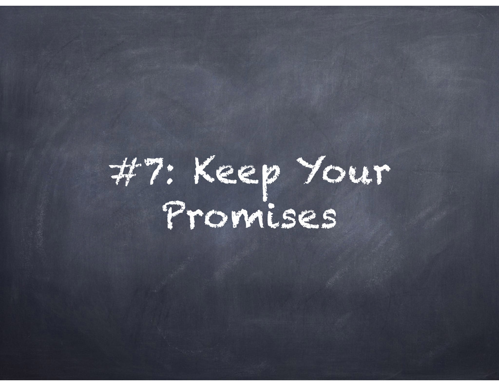 #7: Keep Your Promises