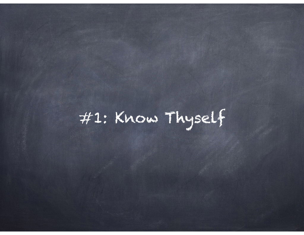 #1: Know Thyself