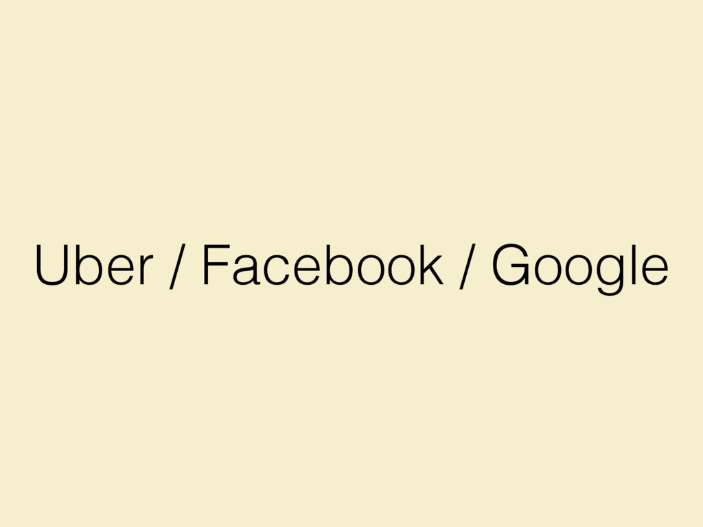 Uber / Facebook / Google