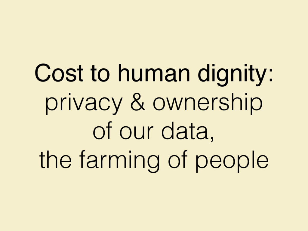 Cost to human dignity: privacy & ownership of o...