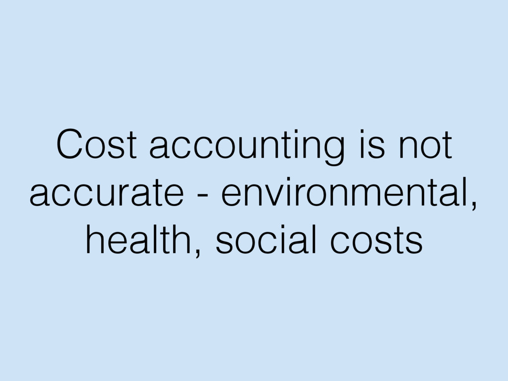 Cost accounting is not accurate - environmental...
