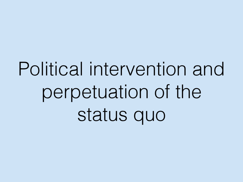 Political intervention and perpetuation of the ...