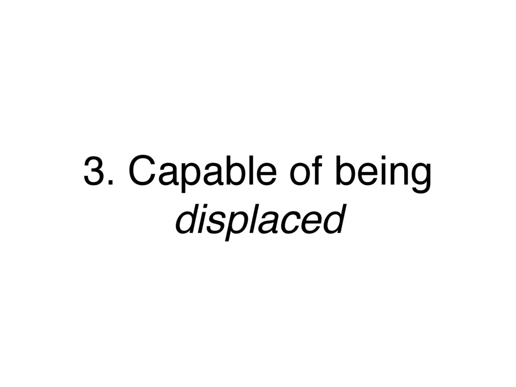 3. Capable of being displaced