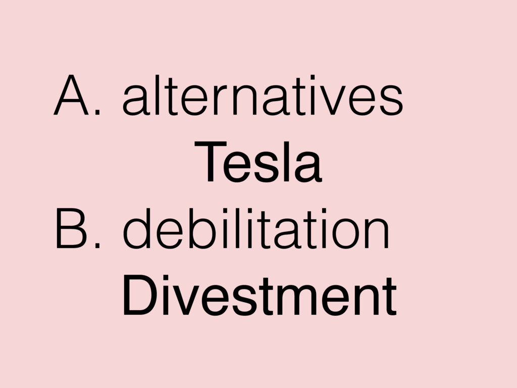 A. alternatives Tesla B. debilitation Divestment