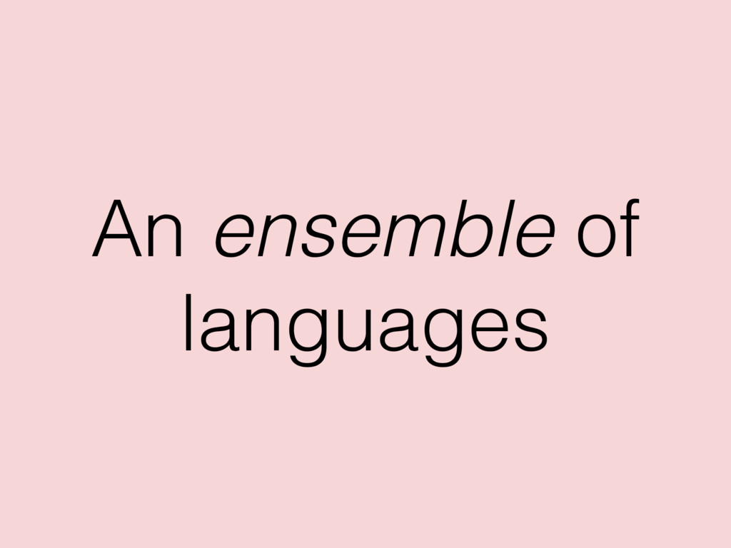 An ensemble of languages