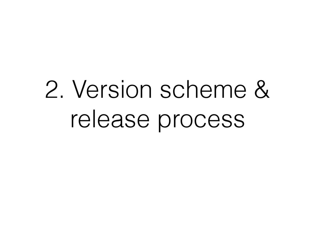 2. Version scheme & release process