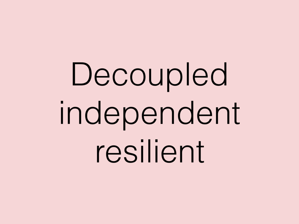 Decoupled independent resilient