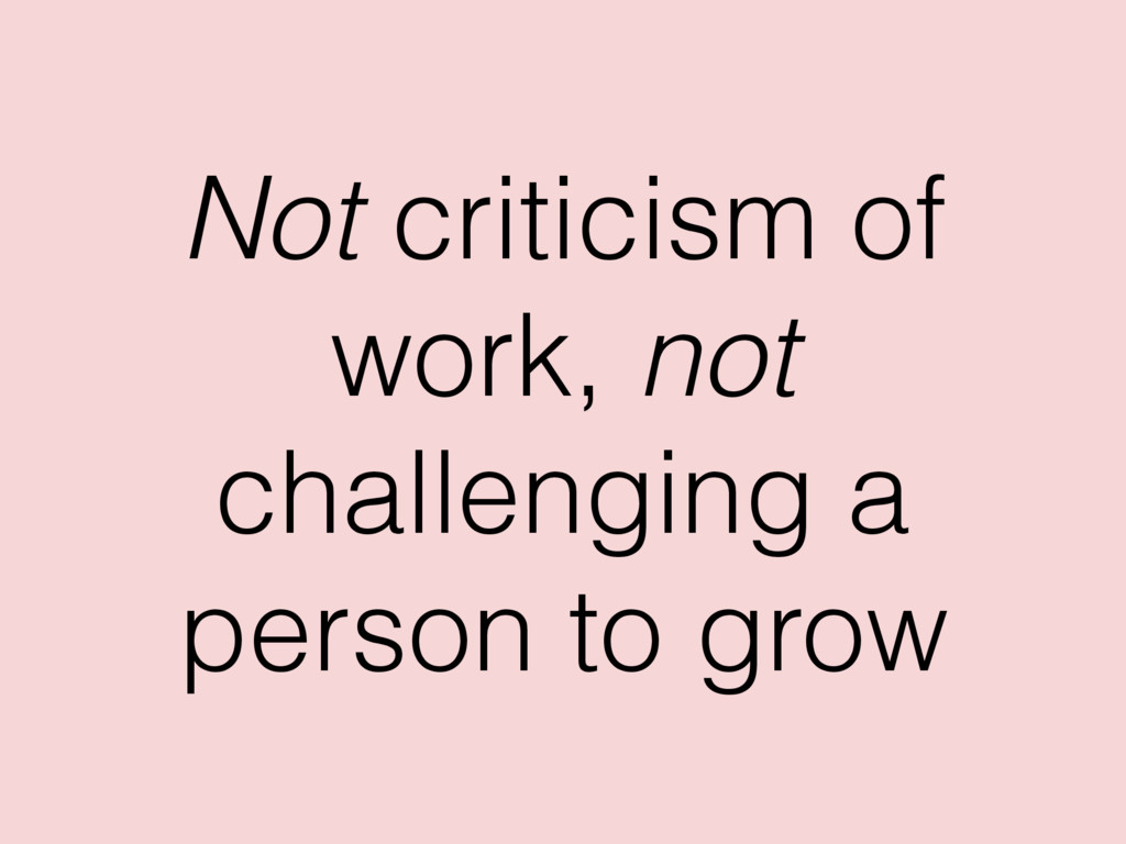Not criticism of work, not challenging a person...