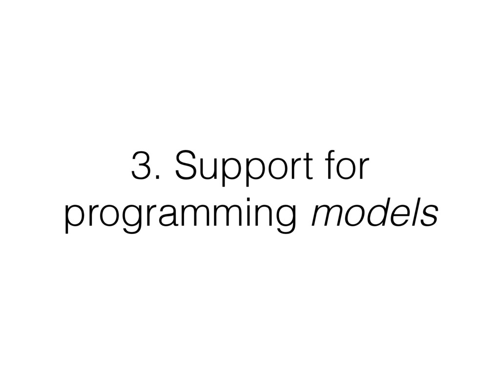 3. Support for programming models