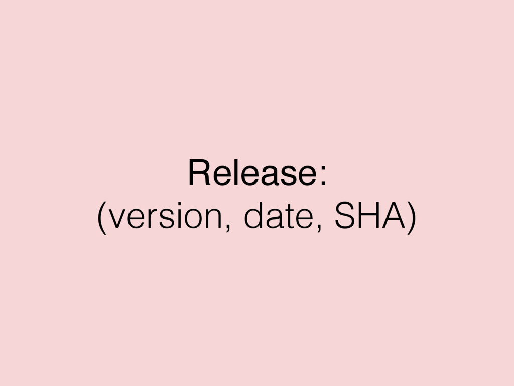 Release: (version, date, SHA)