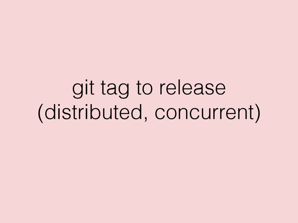 git tag to release (distributed, concurrent)