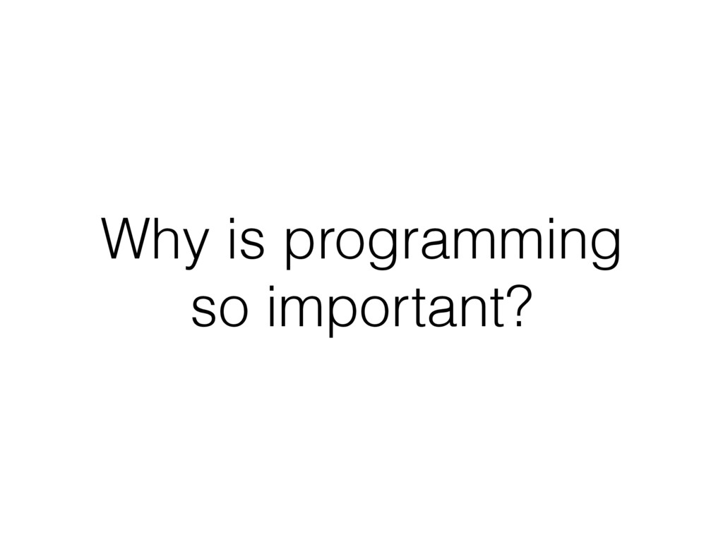 Why is programming so important?