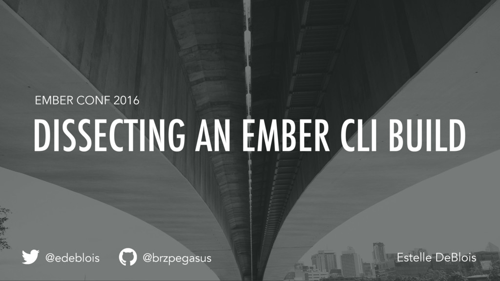 EMBER CONF 2016 DISSECTING AN EMBER CLI BUILD E...