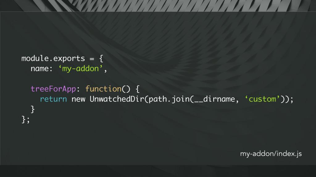 module.exports = { name: 'my-addon', treeForApp...