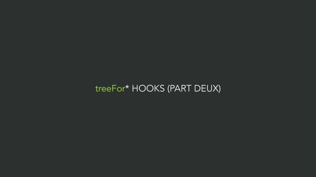 treeFor* HOOKS (PART DEUX)