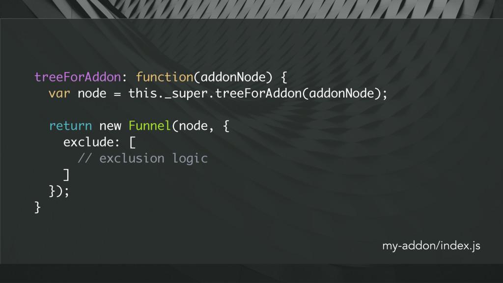 treeForAddon: function(addonNode) { var node = ...