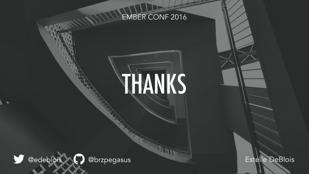 EMBER CONF 2016 THANKS Estelle DeBlois @brzpega...