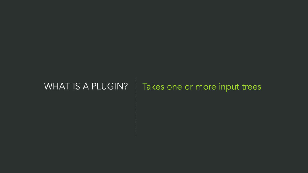 WHAT IS A PLUGIN? Takes one or more input trees