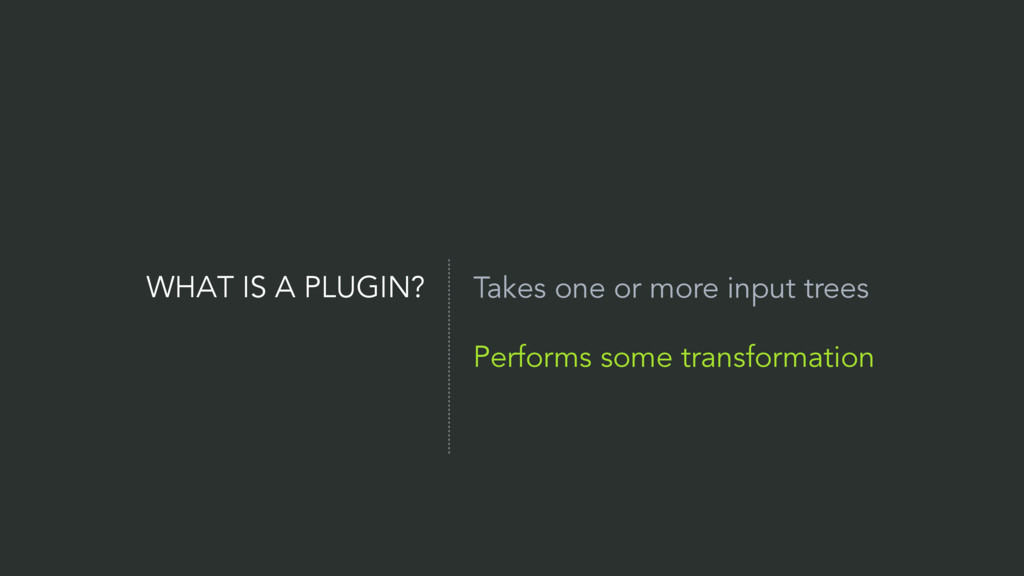 WHAT IS A PLUGIN? Takes one or more input trees...