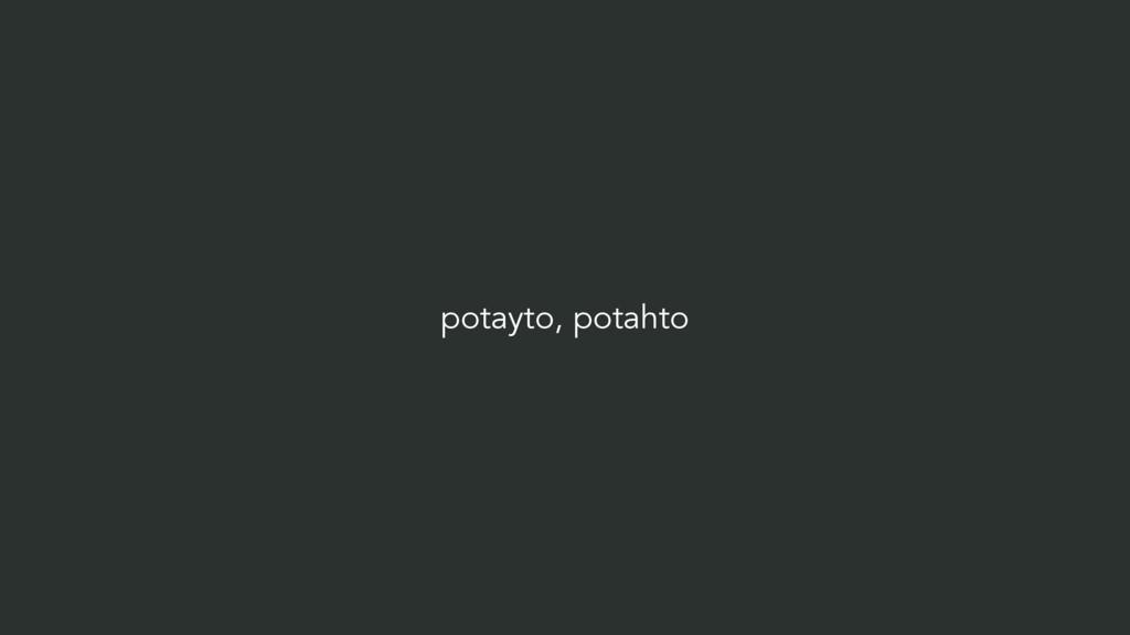 potayto, potahto