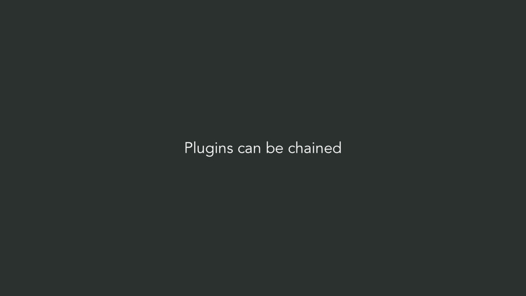 Plugins can be chained