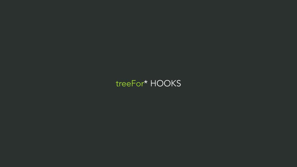 treeFor* HOOKS