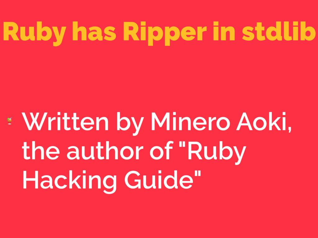 Ruby has Ripper in stdlib  Written by Minero Ao...