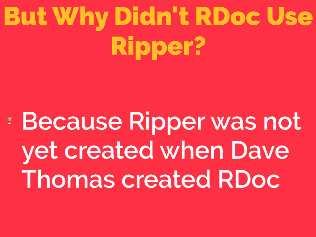 But Why Didn't RDoc Use Ripper?  Because Ripper...