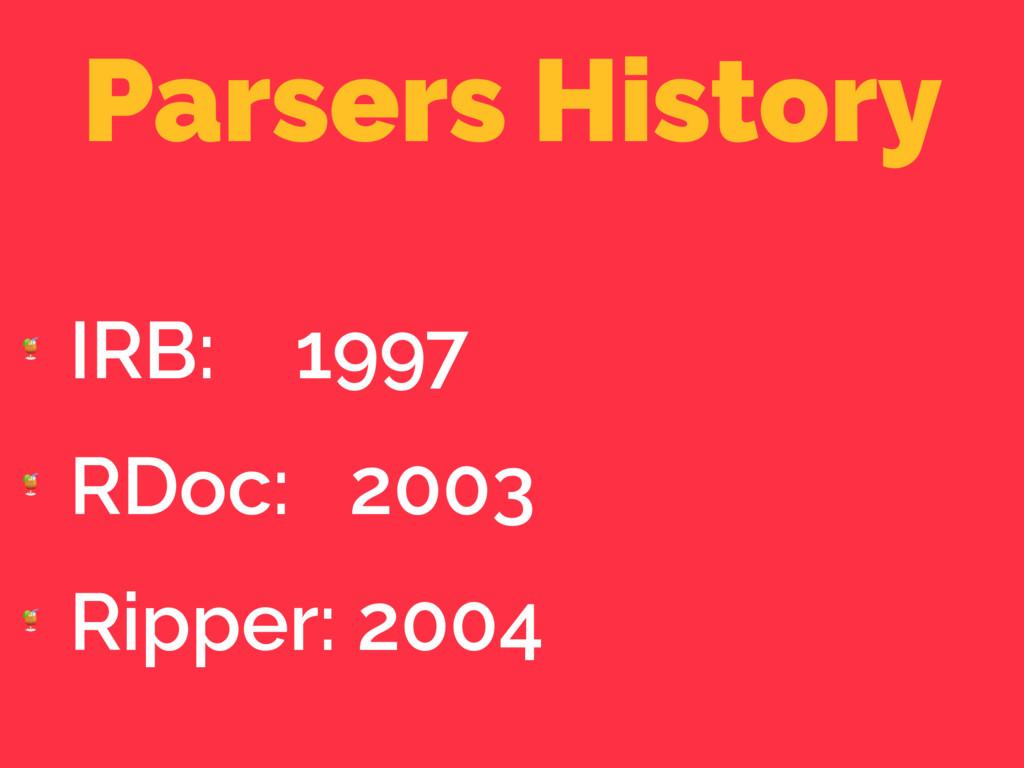 Parsers History  IRB: 1997  RDoc: 2003  Ripper:...