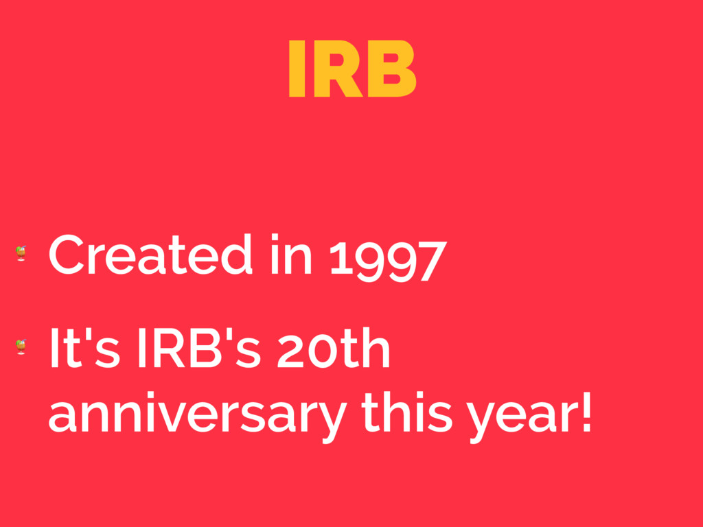 IRB  Created in 1997  It's IRB's 20th anniversa...