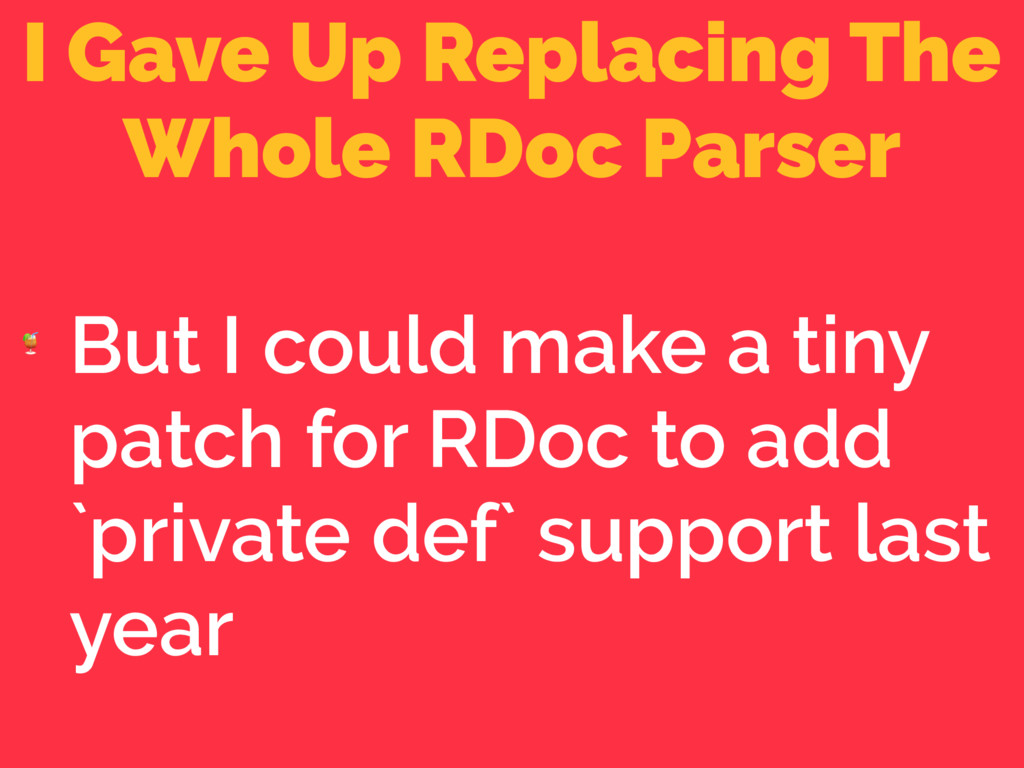 I Gave Up Replacing The Whole RDoc Parser  But ...