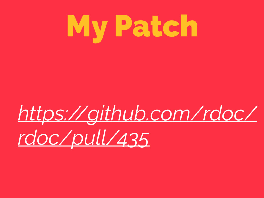 My Patch https:/ /github.com/rdoc/ rdoc/pull/435