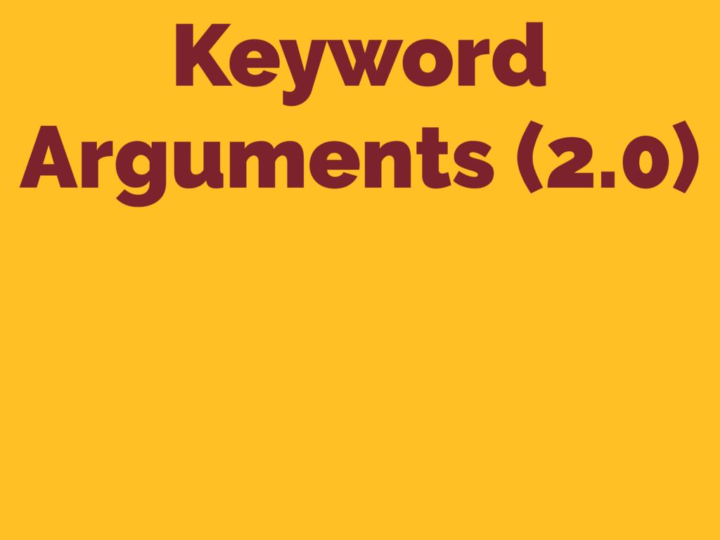 Keyword Arguments (2.0)