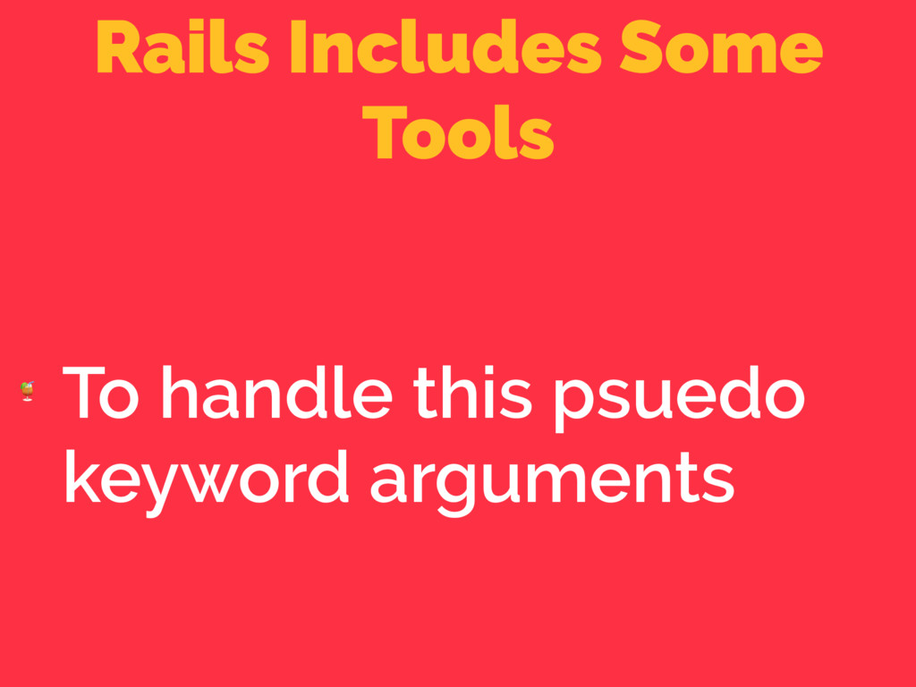 Rails Includes Some Tools  To handle this psued...