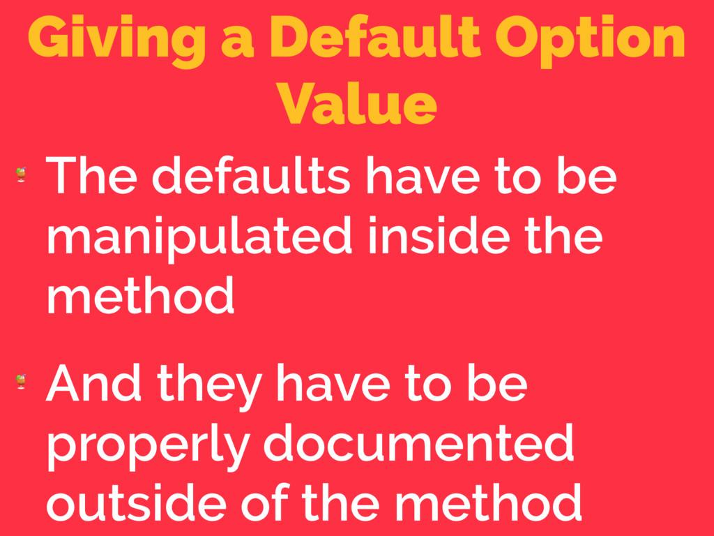Giving a Default Option Value  The defaults hav...