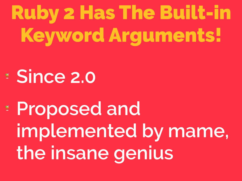 Ruby 2 Has The Built-in Keyword Arguments!  Sin...