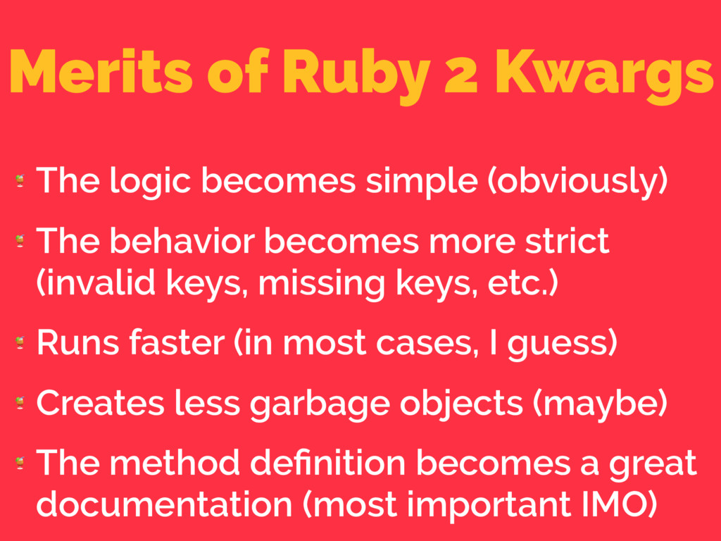 Merits of Ruby 2 Kwargs  The logic becomes simp...