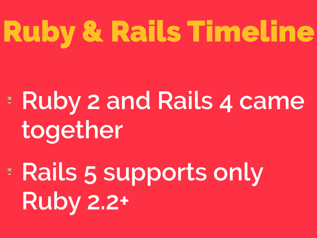 Ruby & Rails Timeline  Ruby 2 and Rails 4 came ...
