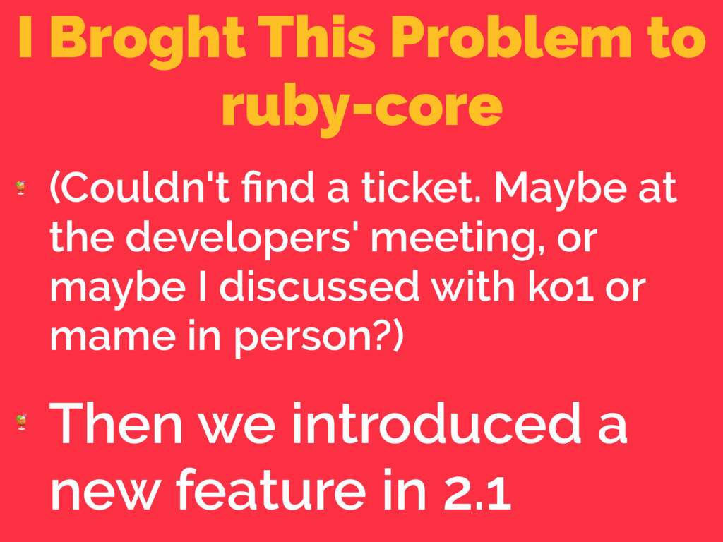 I Broght This Problem to ruby-core  (Couldn't fi...