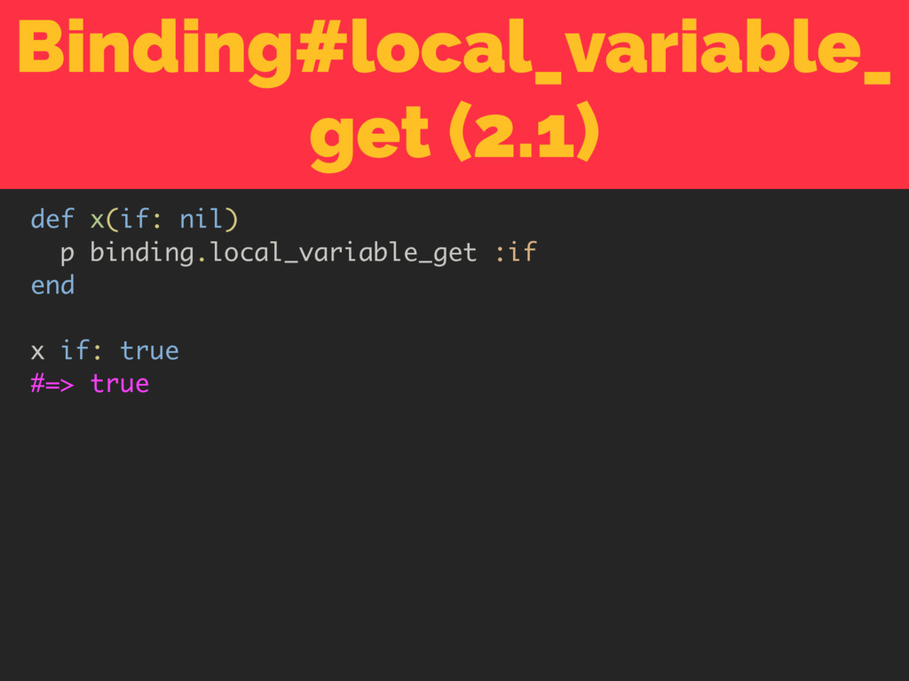 Binding#local_variable_ get (2.1) def x(if: nil...