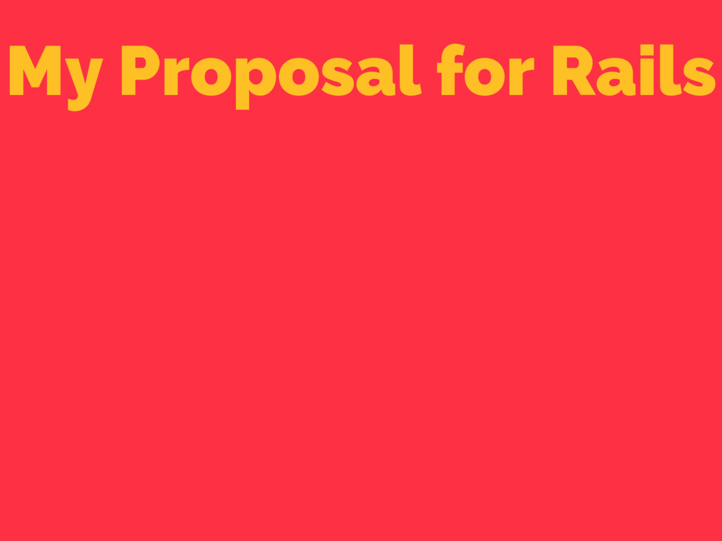 My Proposal for Rails