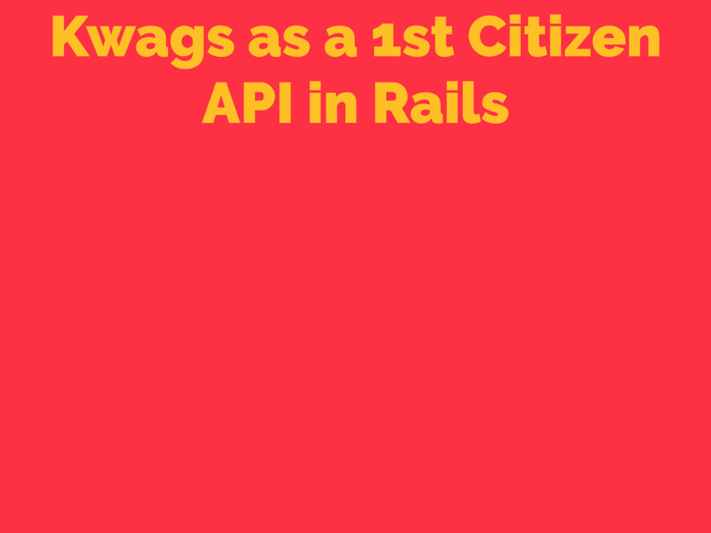 Kwags as a 1st Citizen API in Rails
