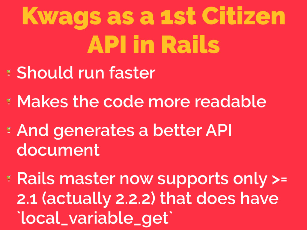 Kwags as a 1st Citizen API in Rails  Should run...